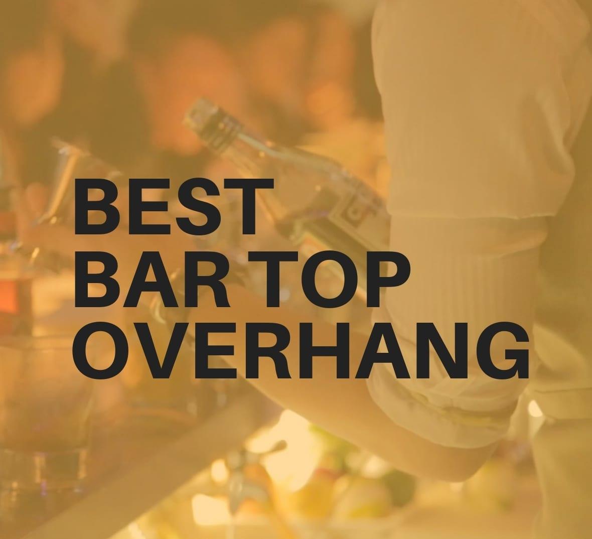 Best bar top overhang